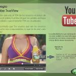 Estrategia Youtube TrueView .Los usuarios que ven los anuncios están mucho más comprometidos, lo que le da real valor al formato
