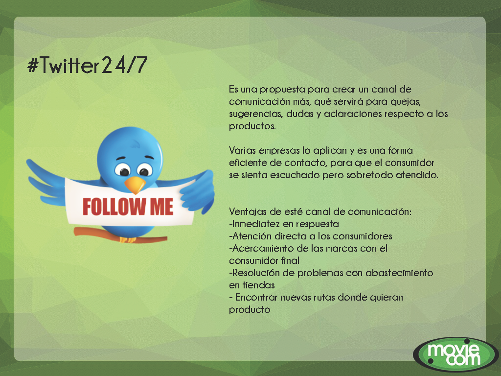 Twitter 24/7. Es una propuesta para crear un canal de comunicación más, qué servirá para quejas, sugerencias, dudas y aclaraciones respecto a los productos